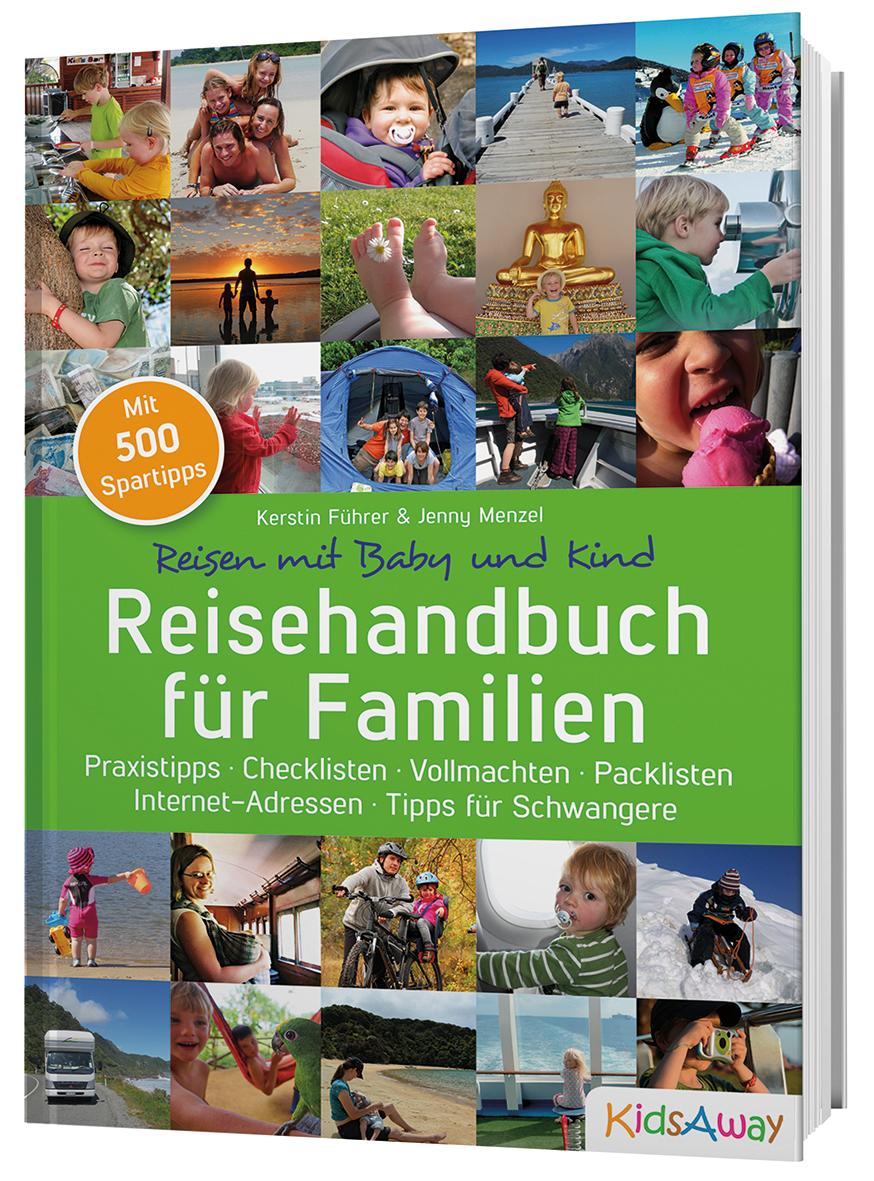 Reisehandbuch für Familien: Praxistipps, Checklisten, Vollmachten, Packlisten, Internet-Adressen, Tipps für Schwangere [Neuerscheinung]